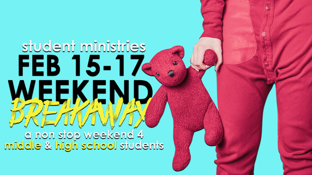 Student Ministry Weekend Breakaway February 15-17